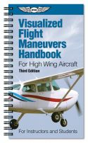 Visualized Flight Maneuvers Handbook - High Wing - 3rd Edition